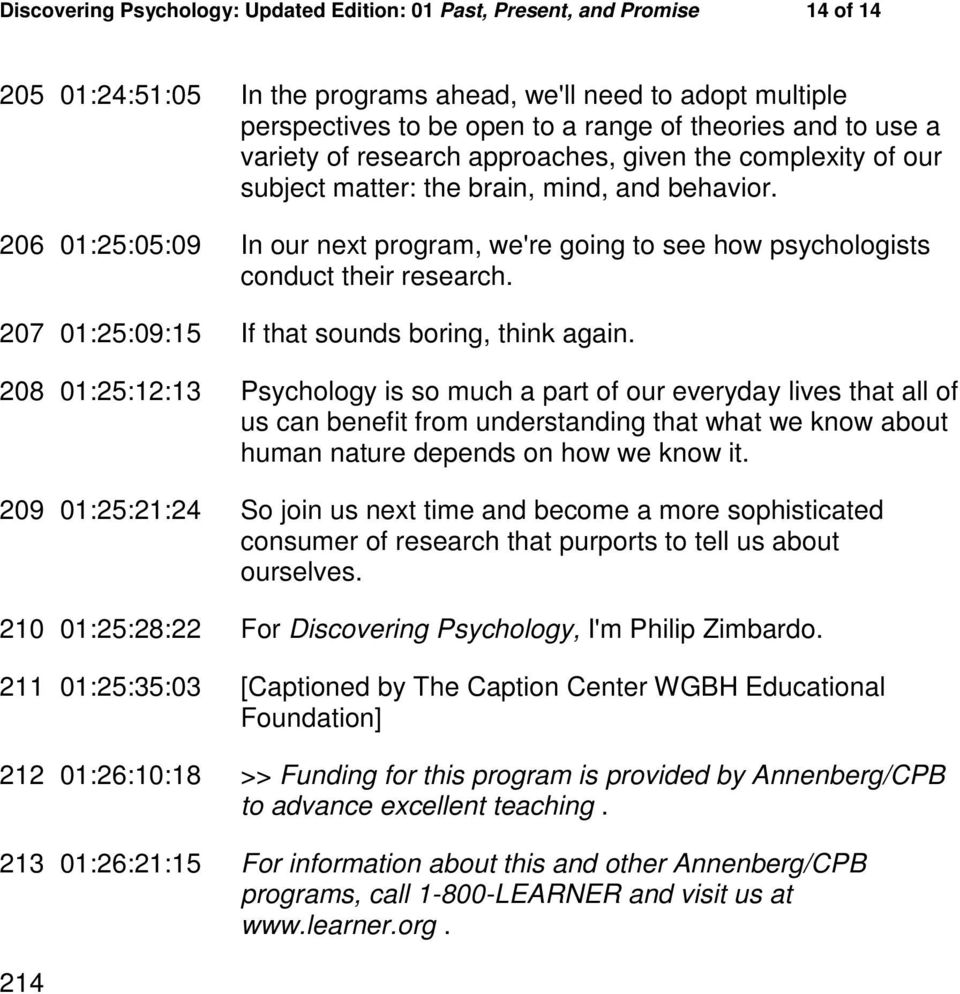 206 01:25:05:09 In our next program, we're going to see how psychologists conduct their research. 207 01:25:09:15 If that sounds boring, think again.