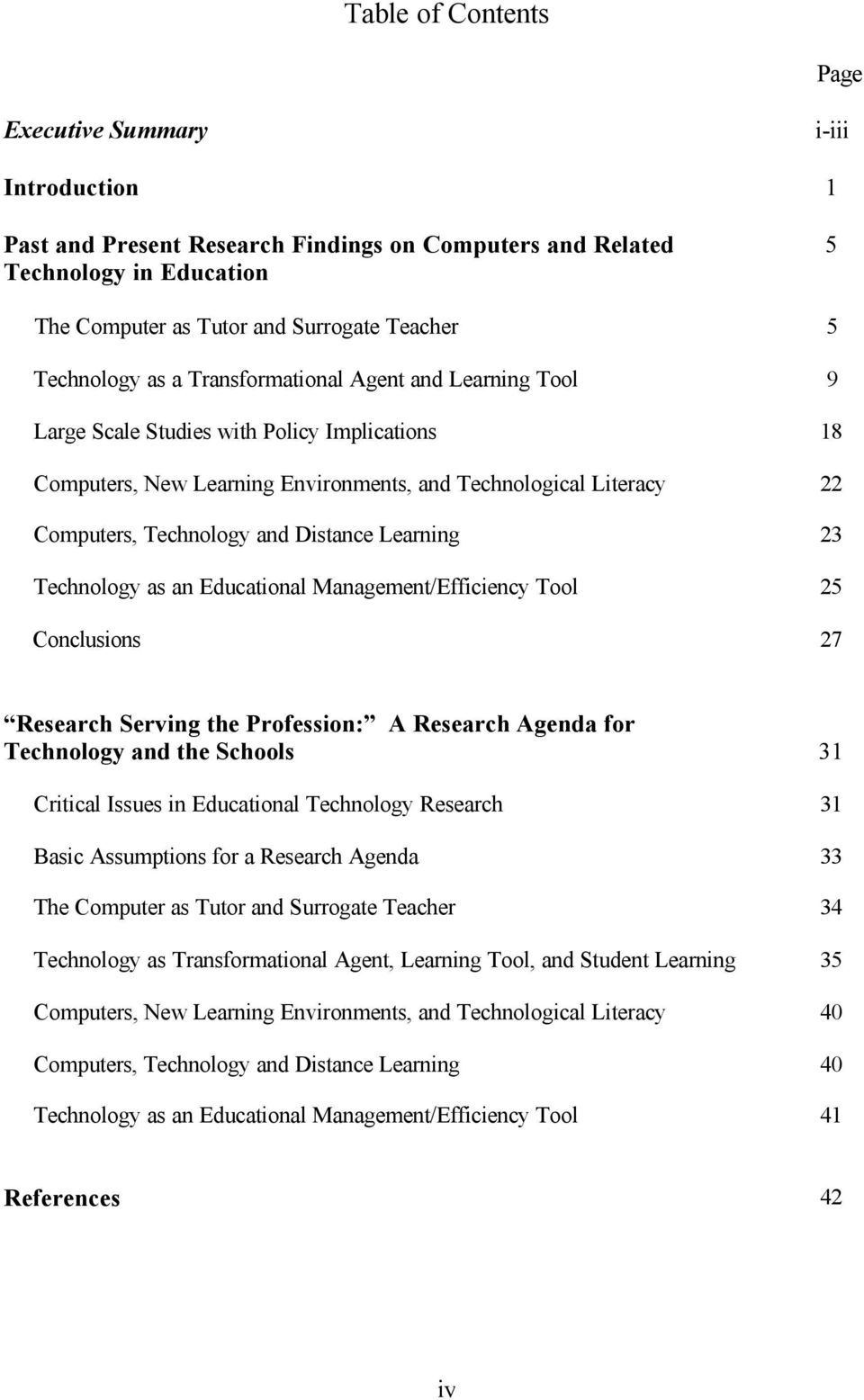 Distance Learning Technology as an Educational Management/Efficiency Tool Conclusions 5 5 9 18 22 23 25 27 Research Serving the Profession: A Research Agenda for Technology and the Schools Critical