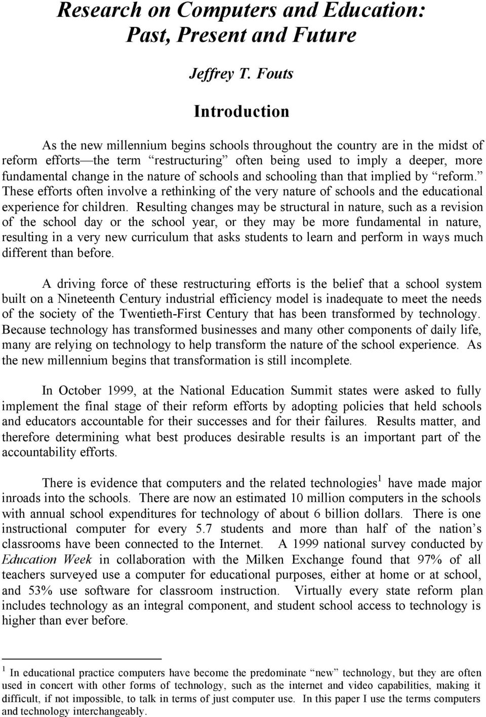 the nature of schools and schooling than that implied by reform. These efforts often involve a rethinking of the very nature of schools and the educational experience for children.