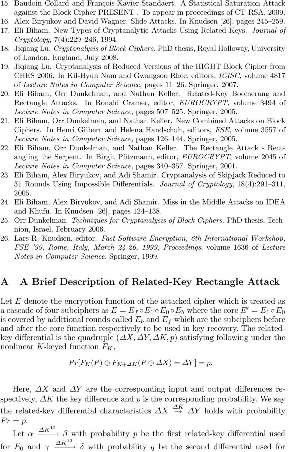 Cryptanalysis of Block Ciphers. PhD thesis, Royal Holloway, University of London, England, July 2008. 19. Jiqiang Lu. Cryptanalysis of Reduced Versions of the HIGHT Block Cipher from CHES 2006.