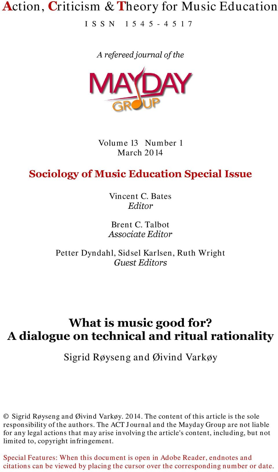 A dialogue on technical and ritual rationality Sigrid Røyseng and Øivind Varkøy Sigrid Røyseng and Øivind Varkøy. 2014. The content of this article is the sole responsibility of the authors.