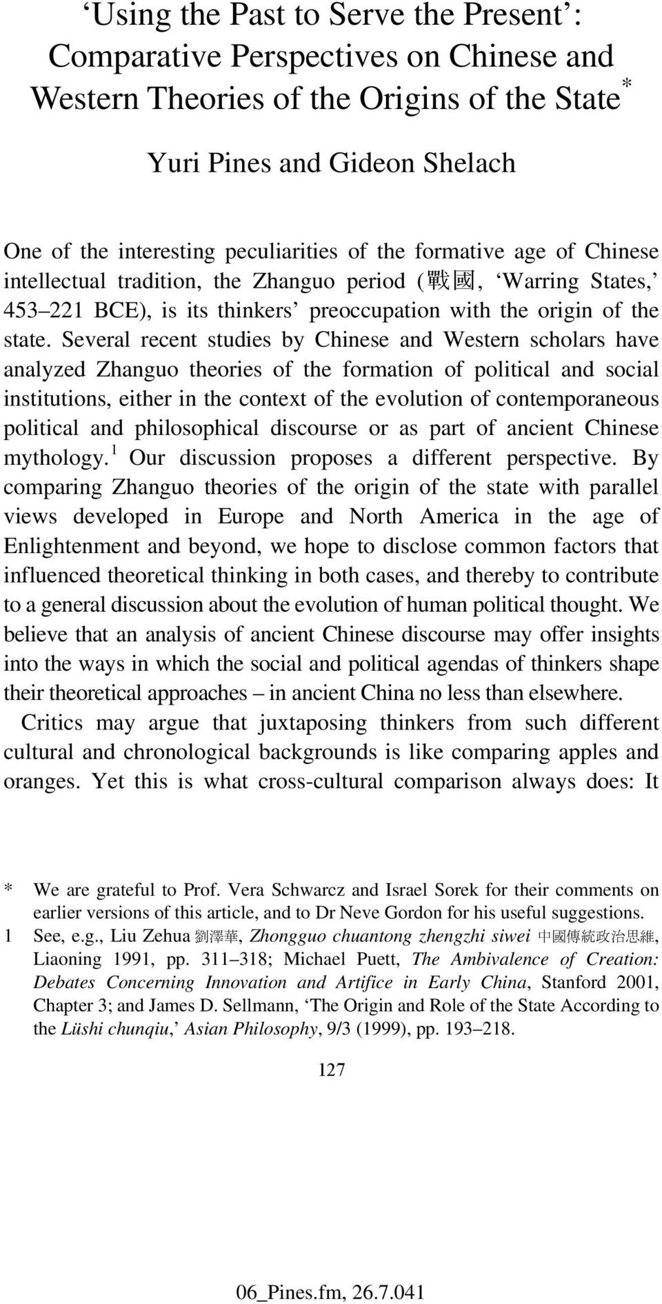 Several recent studies by Chinese and Western scholars have analyzed Zhanguo theories of the formation of political and social institutions, either in the context of the evolution of contemporaneous