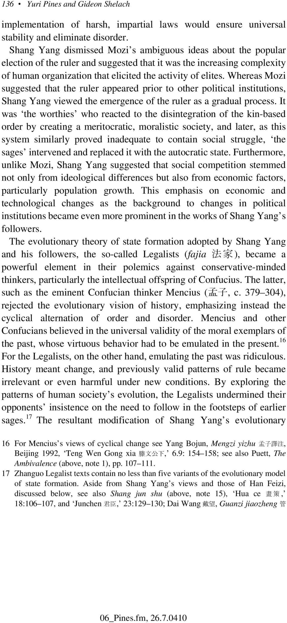 Whereas Mozi suggested that the ruler appeared prior to other political institutions, Shang Yang viewed the emergence of the ruler as a gradual process.