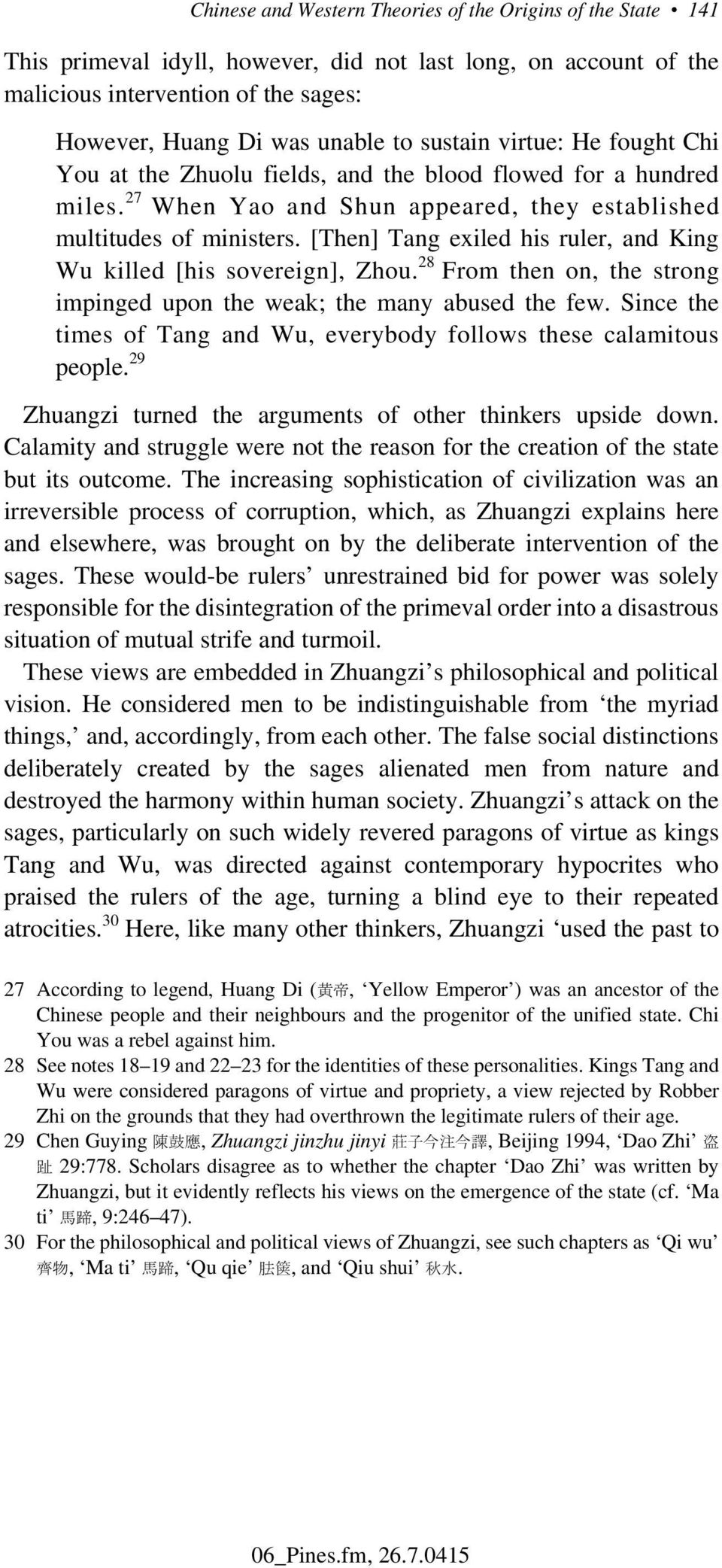 [Then] Tang exiled his ruler, and King Wu killed [his sovereign], Zhou. 28 From then on, the strong impinged upon the weak; the many abused the few.