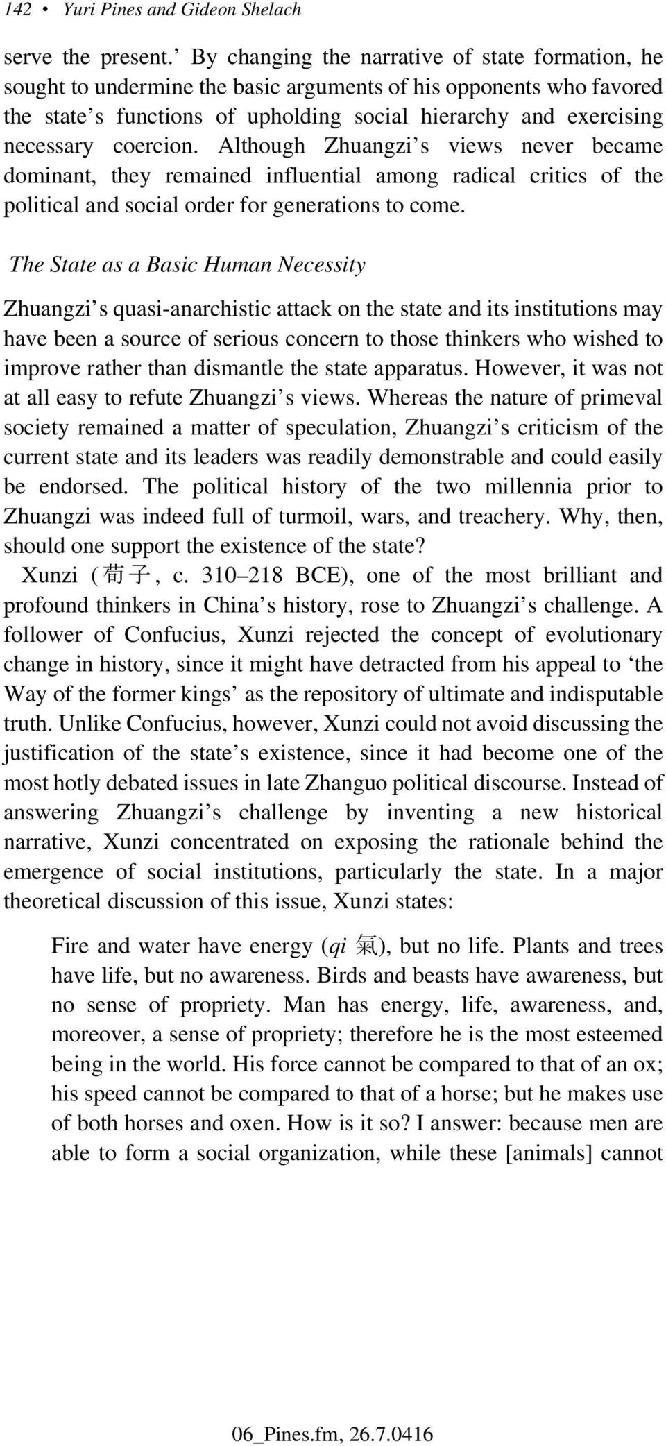 coercion. Although Zhuangzi s views never became dominant, they remained influential among radical critics of the political and social order for generations to come.