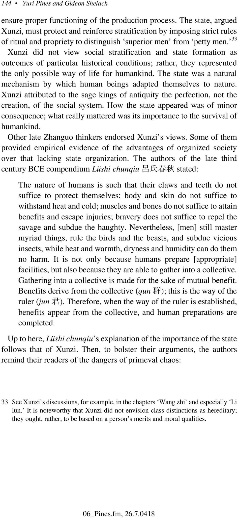 33 Xunzi did not view social stratification and state formation as outcomes of particular historical conditions; rather, they represented the only possible way of life for humankind.