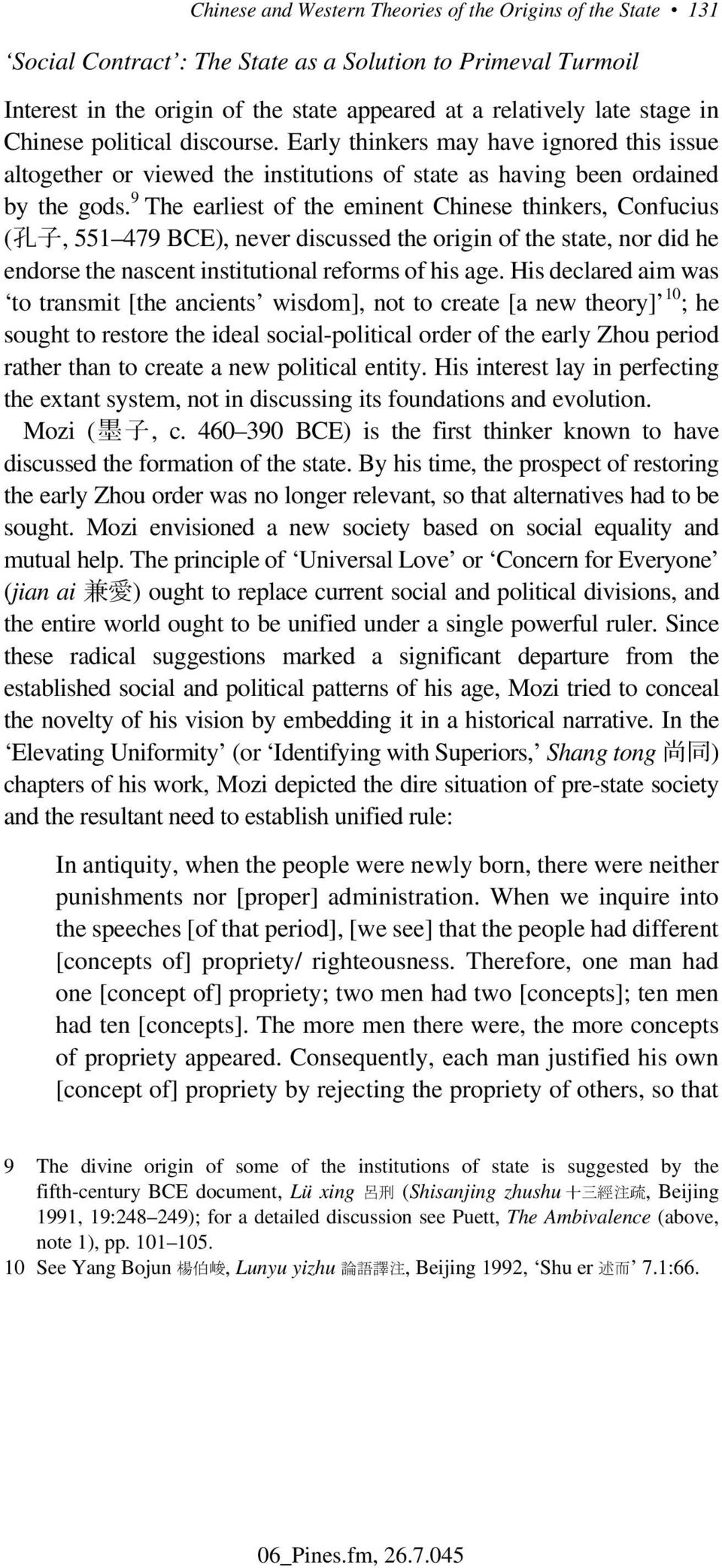 9 The earliest of the eminent Chinese thinkers, Confucius ( 孔 子, 551 479 BCE), never discussed the origin of the state, nor did he endorse the nascent institutional reforms of his age.