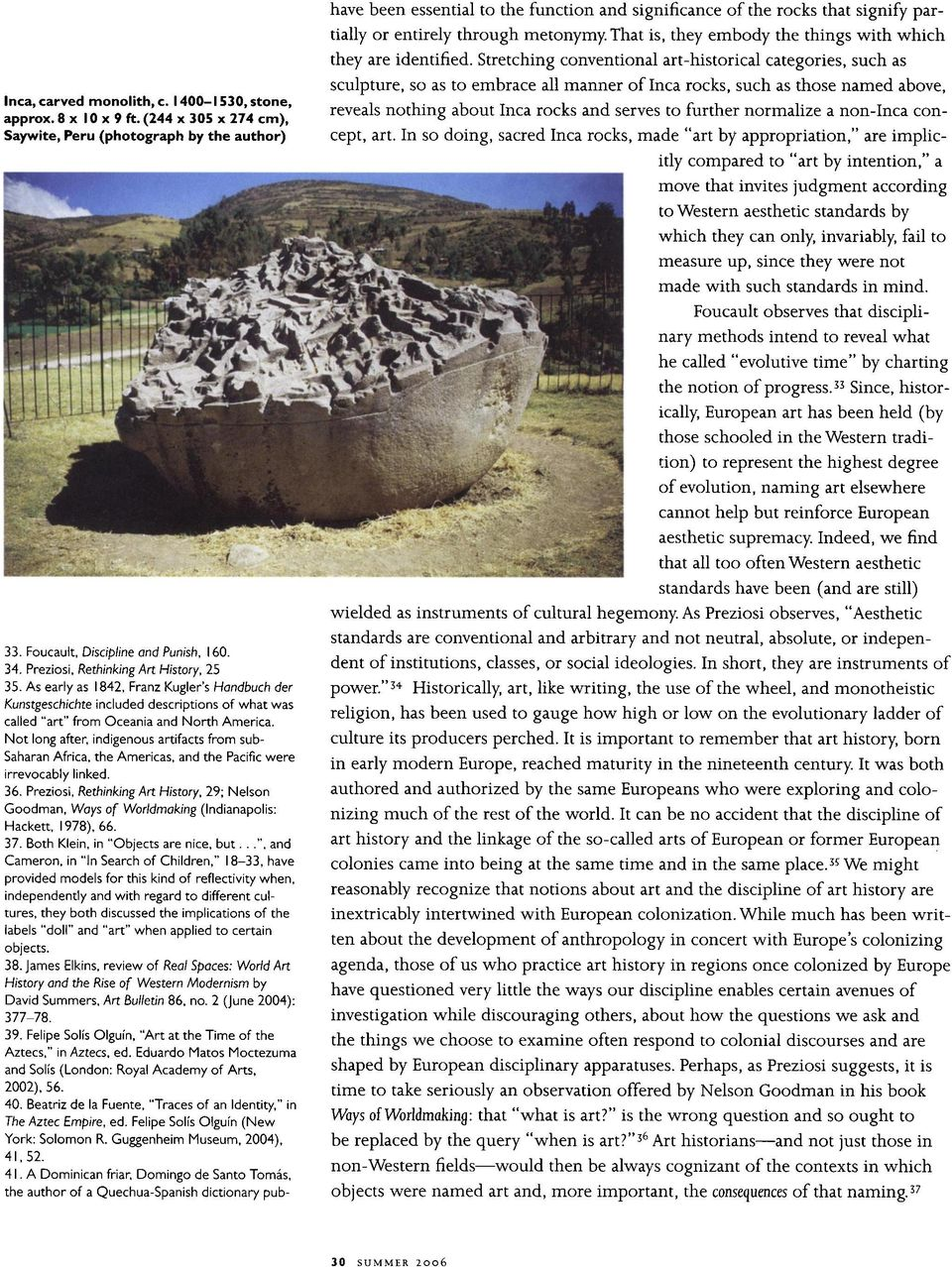 Stretching conventional art-hisrical categies, such as so as sculpture, embrace all manner Inca rocks, such as those named above, reveals hing about Inca rocks serves furr nmalize a non-inca con