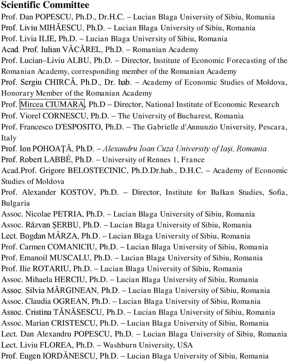 Sergiu CHIRCĂ, Ph.D., Dr. hab. Academy of Economic Studies of Moldova, Honorary Member of the Romanian Academy Prof. Mircea CIUMARA, Ph.D Director, National Institute of Economic Research Prof.