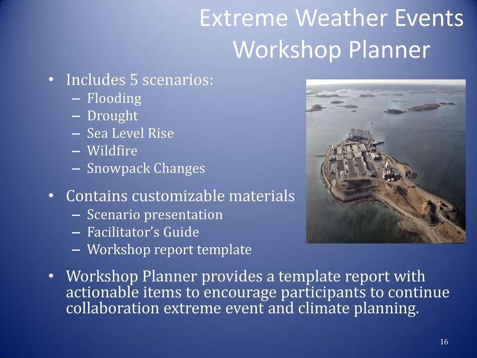 Extreme Weather Events Workshop Planner Workshop Planner provides a template report with
