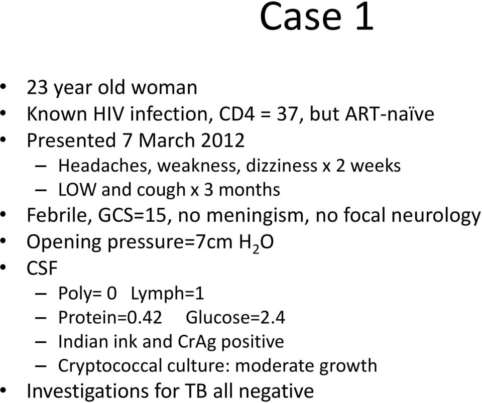 meningism, no focal neurology Opening pressure=7cm H 2 O CSF Poly= 0 Lymph=1 Protein=0.