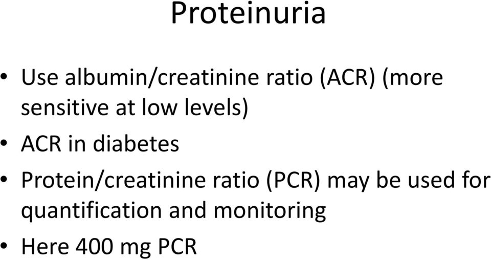 Protein/creatinine ratio (PCR) may be used for