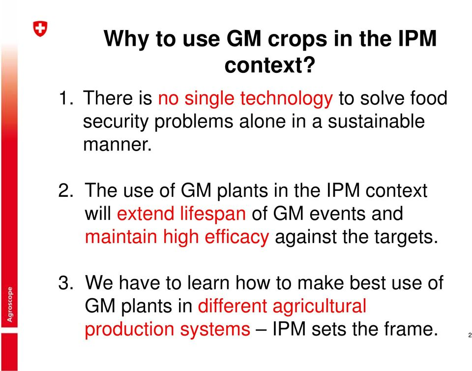 The use of GM plants in the IPM context will extend lifespan of GM events and maintain high