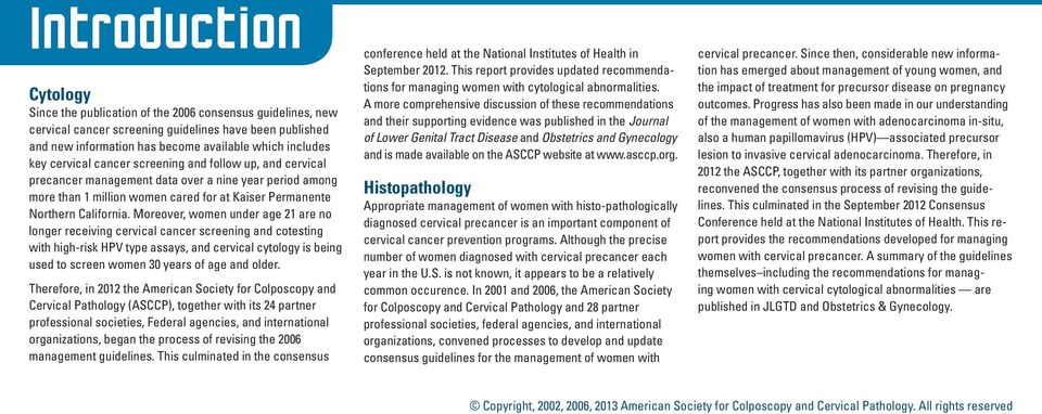 Moreover, women under age 21 are no longer receiving cervical cancer screening and cotesting with high-risk HPV type assays, and cervical cytology is being used to screen women 30 years of age and