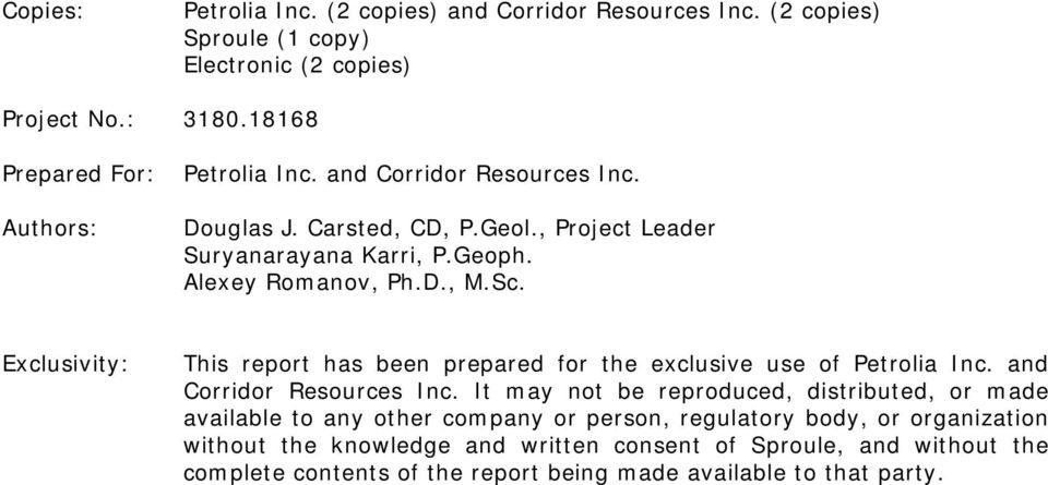 D., M.Sc. Exclusivity: This report has been prepared for the exclusive use of Petrolia Inc. and Corridor Resources Inc.