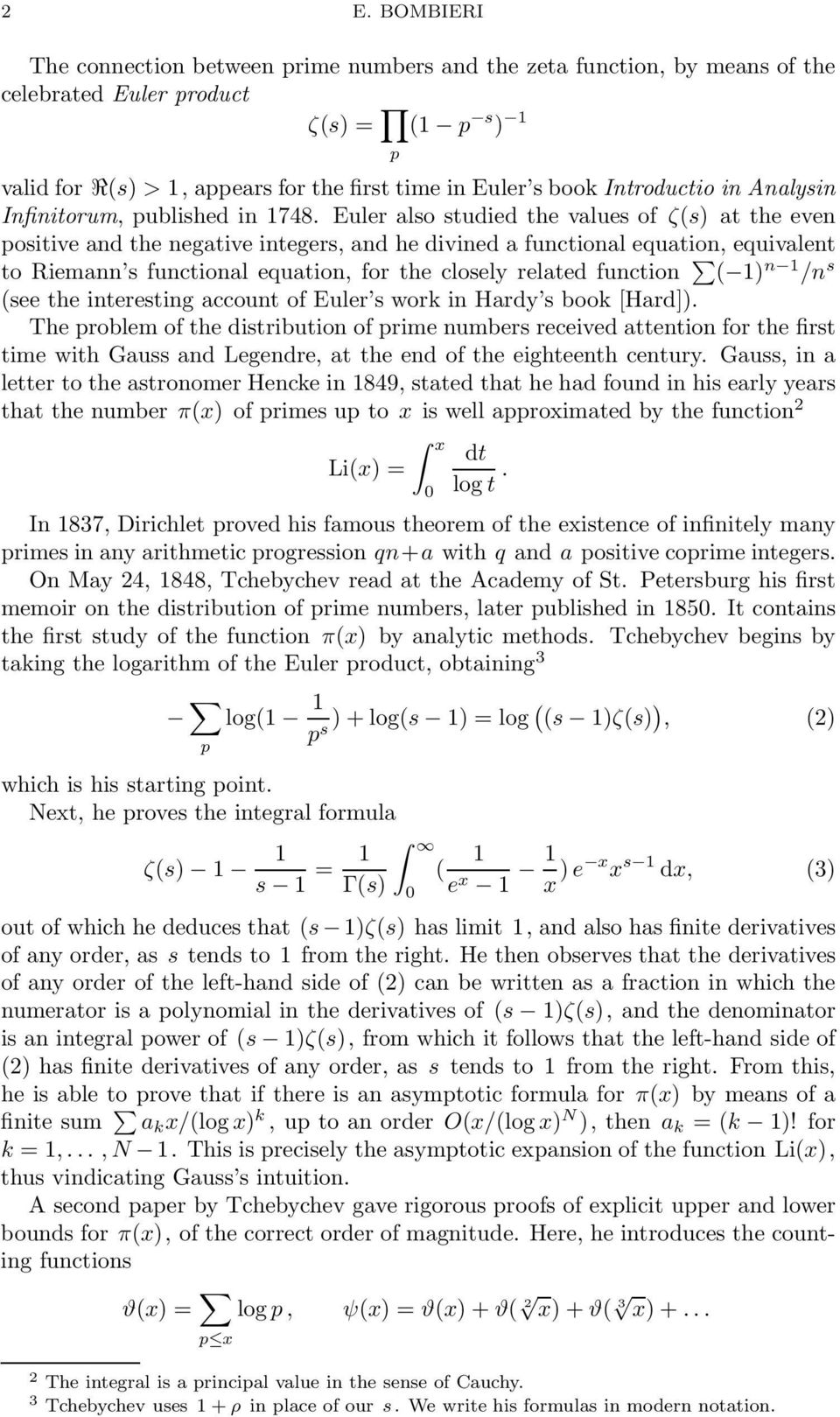 Euler also studied the values of ζ(s) at the even positive and the negative integers, and he divined a functional equation, equivalent to Riemann s functional equation, for the closely related