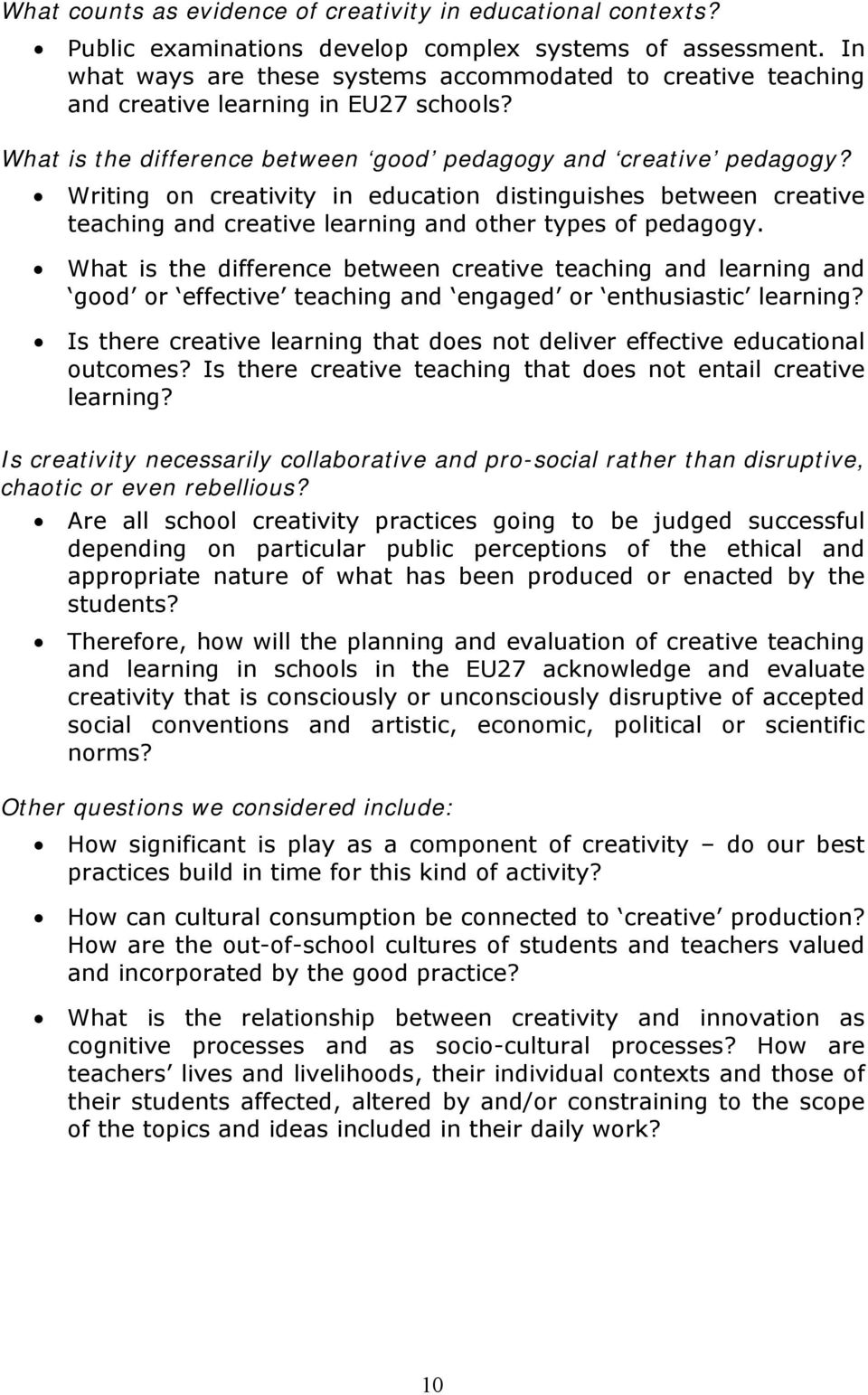 Writing on creativity in education distinguishes between creative teaching and creative learning and other types of pedagogy.