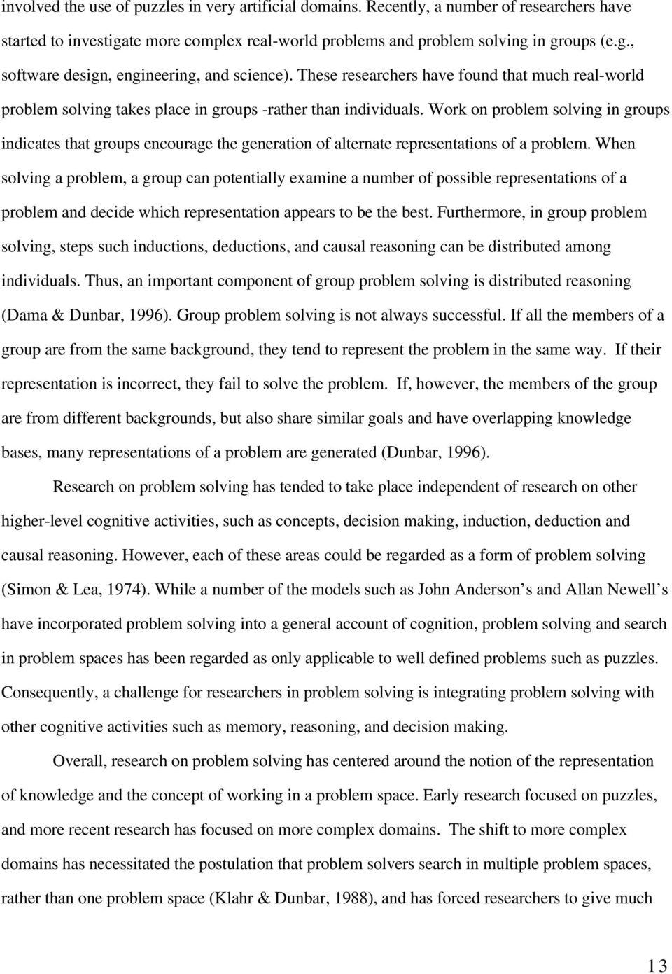 Work on problem solving in groups indicates that groups encourage the generation of alternate representations of a problem.