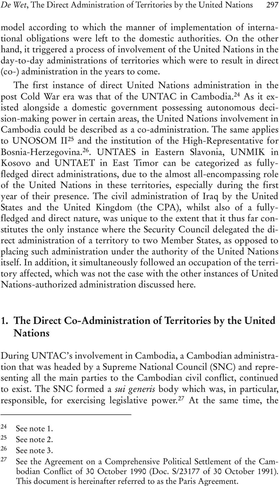 come. The first instance of direct United Nations administration in the post Cold War era was that of the UNTAC in Cambodia.