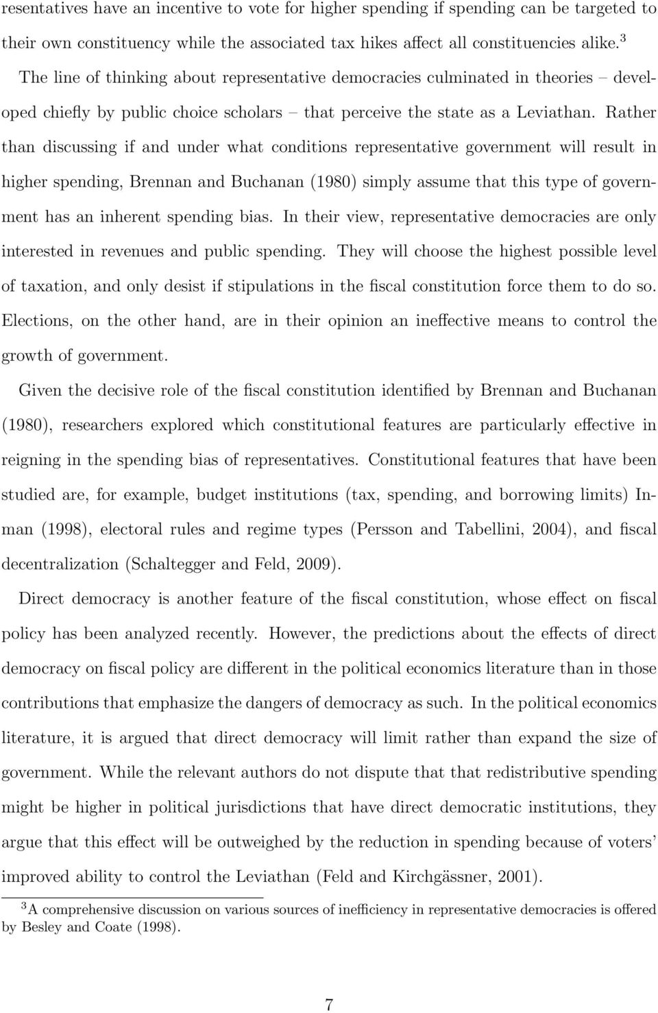 Rather than discussing if and under what conditions representative government will result in higher spending, Brennan and Buchanan (1980) simply assume that this type of government has an inherent