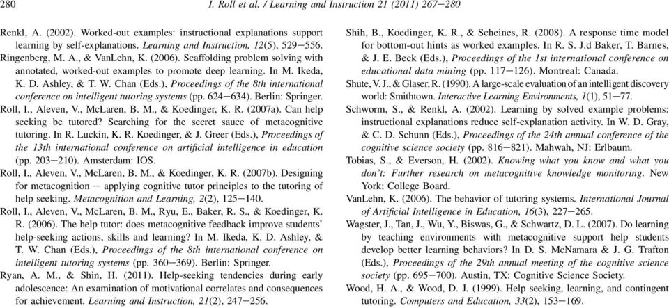 Ashley, & T. W. Chan (Eds.), Proceedings of the 8th international conference on intelligent tutoring systems (pp. 624e634). Berlin: Springer. Roll, I., Aleven, V., McLaren, B. M., & Koedinger, K. R. (2007a).