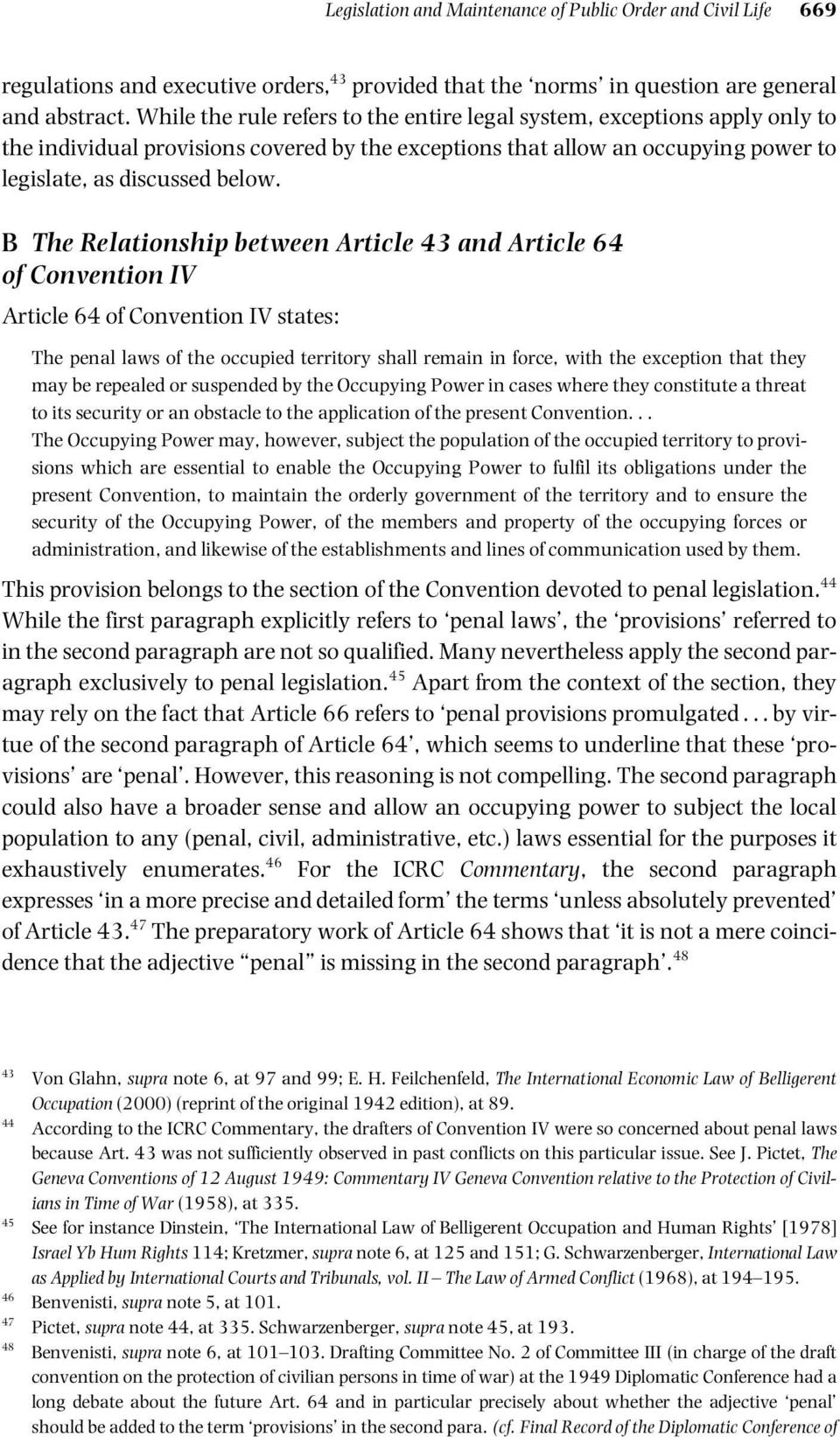 B The Relationship between Article 43 and Article 64 of Convention IV Article 64 of Convention IV states: The penal laws of the occupied territory shall remain in force, with the exception that they