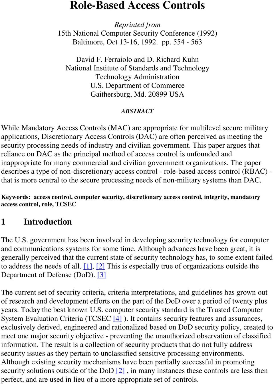 20899 USA ABSTRACT While Mandatory Access Controls (MAC) are appropriate for multilevel secure military applications, Discretionary Access Controls (DAC) are often perceived as meeting the security