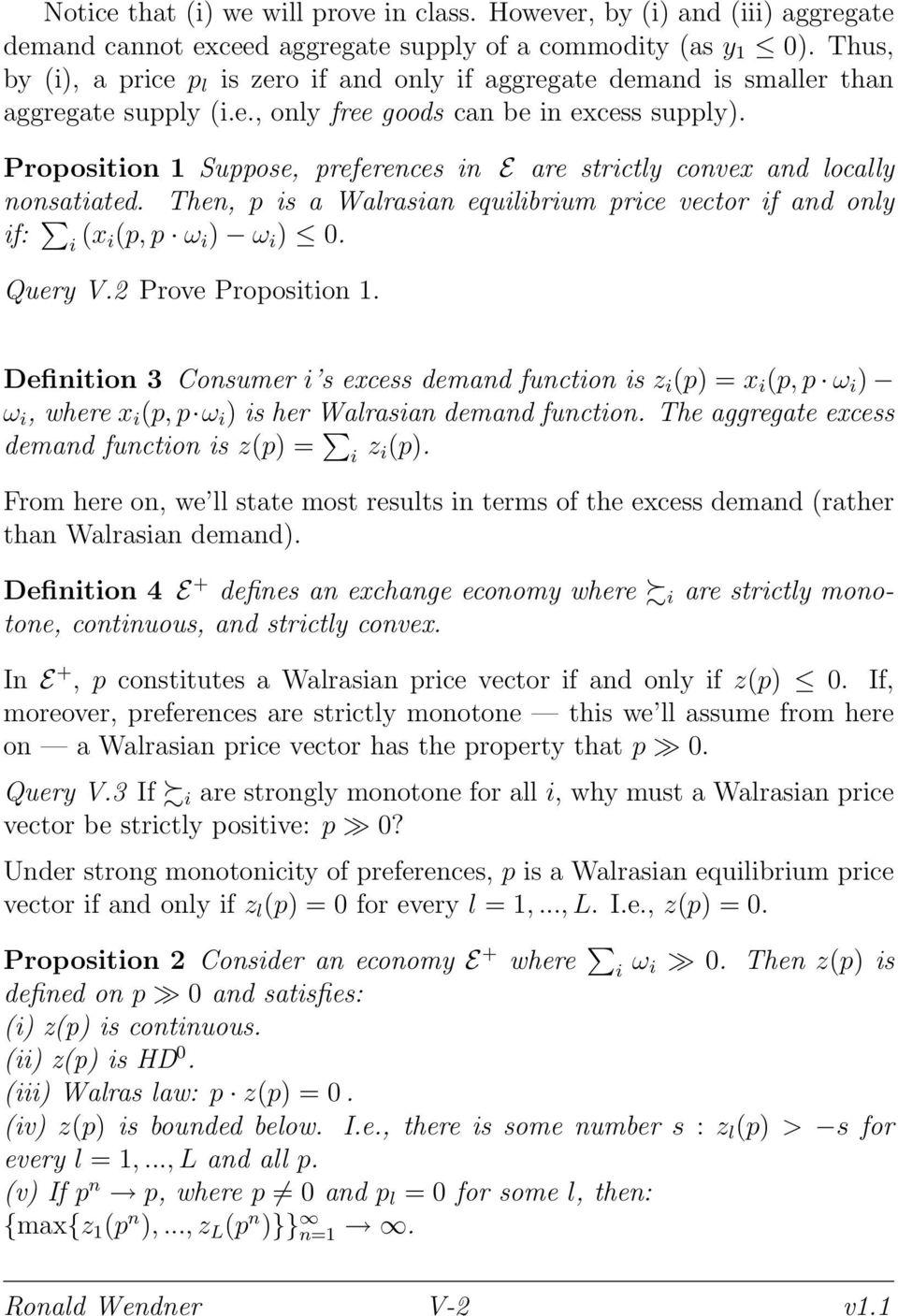 Proposition 1 Suppose, preferences in E are strictly convex and locally nonsatiated. Then, p is a Walrasian equilibrium price vector if and only if: i (x i(p, p ω i ) ω i ) 0. Query V.