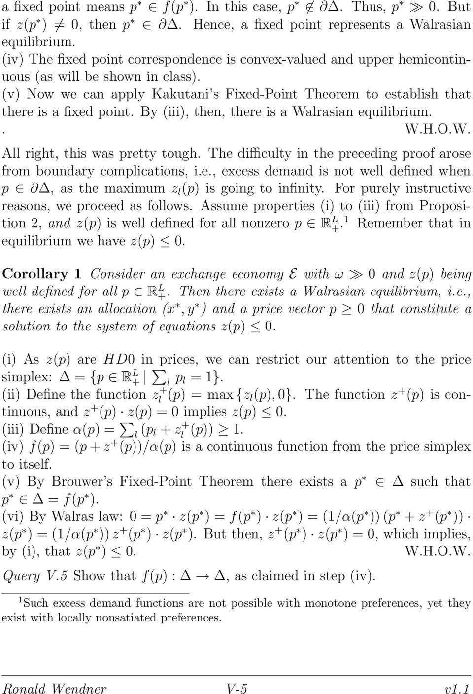 By (iii), then, there is a Walrasian equilibrium.. W.H.O.W. All right, this was pretty tough. The difficulty in the preceding proof arose from boundary complications, i.e., excess demand is not well defined when p, as the maximum z l (p) is going to infinity.