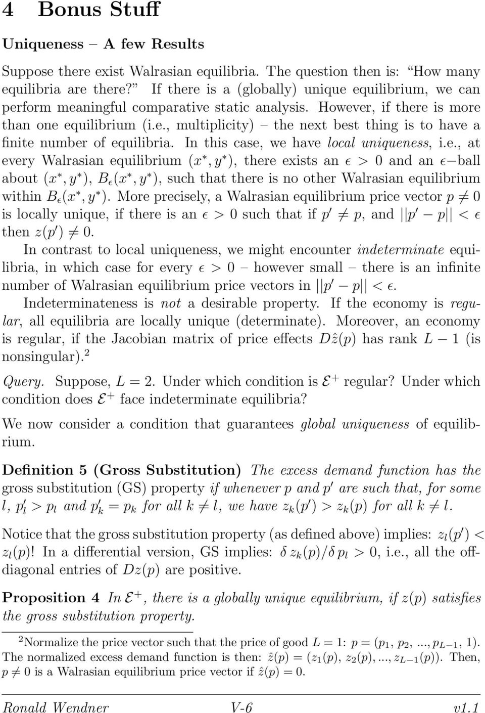 In this case, we have local uniqueness, i.e., at every Walrasian equilibrium (x, y ), there exists an ɛ > 0 and an ɛ ball about (x, y ), B ɛ (x, y ), such that there is no other Walrasian equilibrium within B ɛ (x, y ).