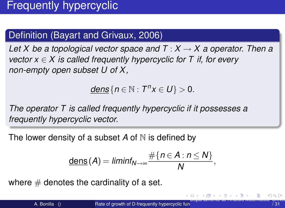 Then a vector x X is called frequently hypercyclic for T if, for every non-empty open subset U of X, dens{n N : T n x