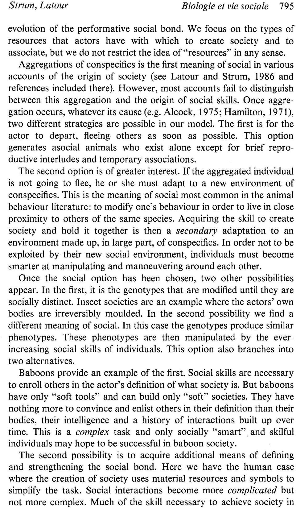 Aggregations of conspecifics is the first meaning of social in various accounts of the origin of society (see Latour and Strum, 1986 and references included there).