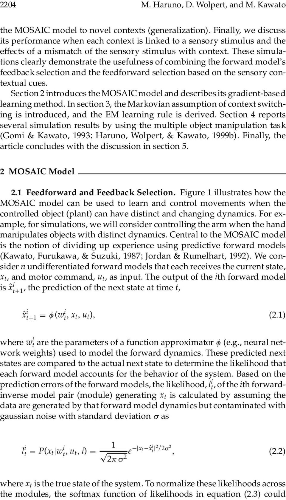 These simulations clearly demonstrate the usefulness of combining the forward model s feedback selection and the feedforward selection based on the sensory contextual cues.