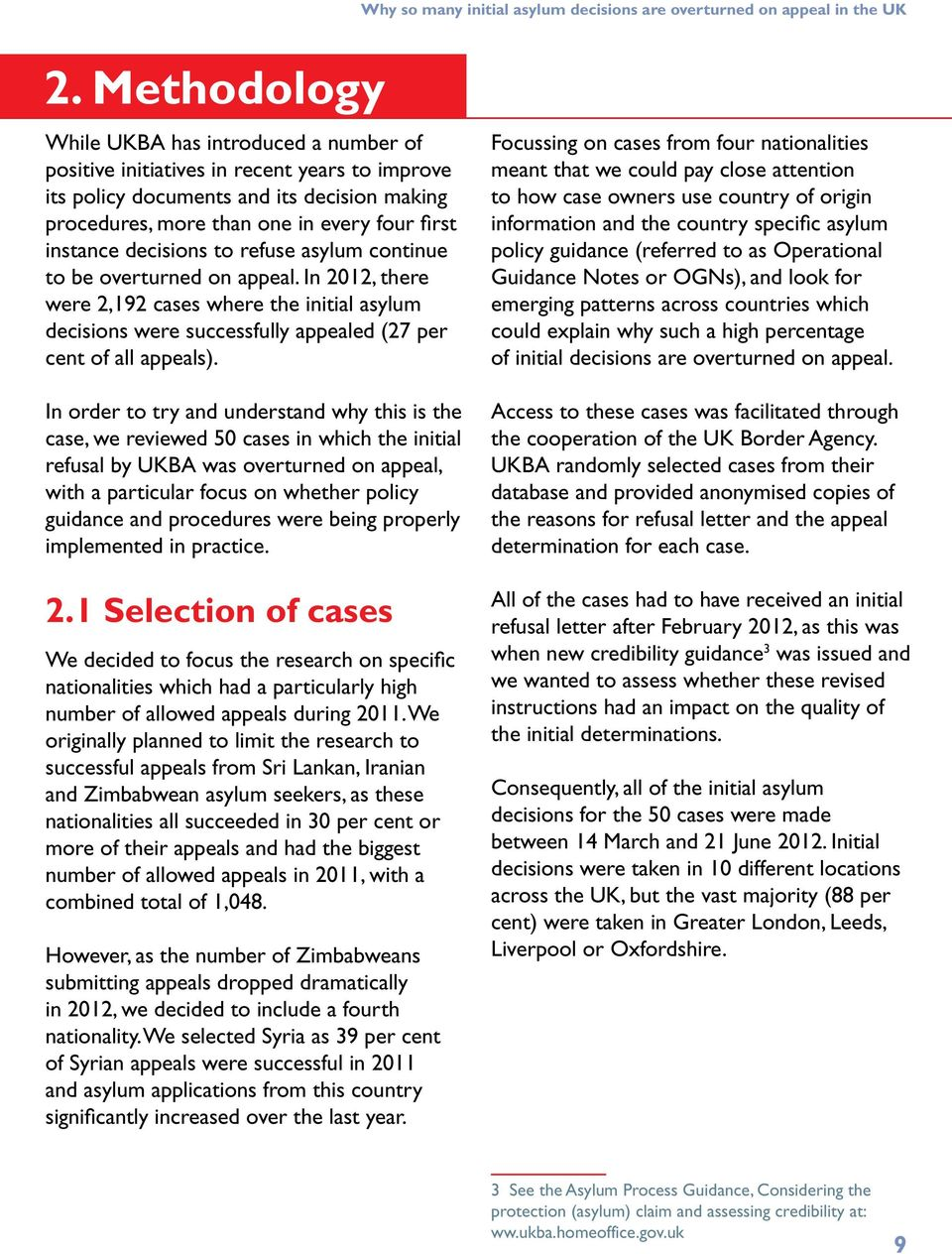 decisions to refuse asylum continue to be overturned on appeal. In 2012, there were 2,192 cases where the initial asylum decisions were successfully appealed (27 per cent of all appeals).