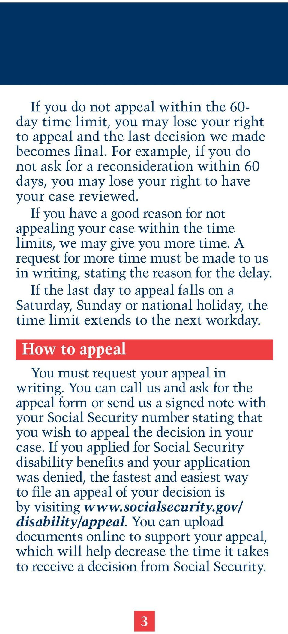 If you have a good reason for not appealing your case within the time limits, we may give you more time. A request for more time must be made to us in writing, stating the reason for the delay.