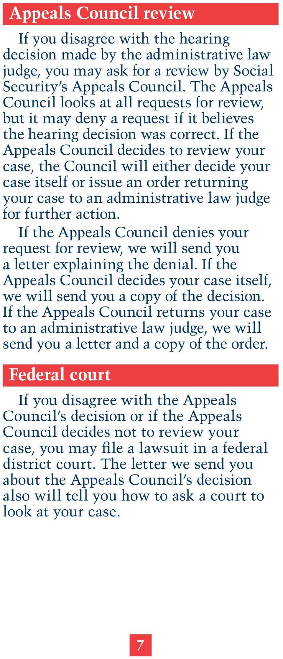 If the Appeals Council decides to review your case, the Council will either decide your case itself or issue an order returning your case to an administrative law judge for further action.