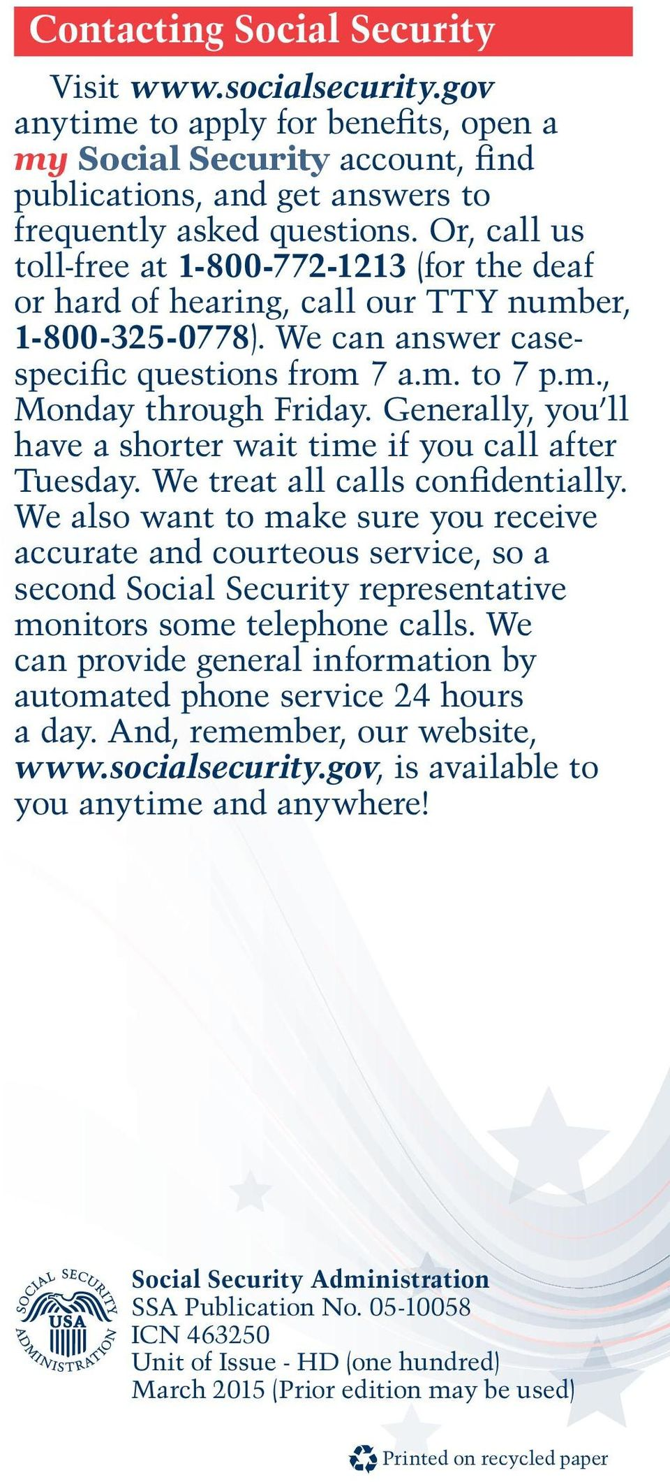 Generally, you ll have a shorter wait time if you call after Tuesday. We treat all calls confidentially.