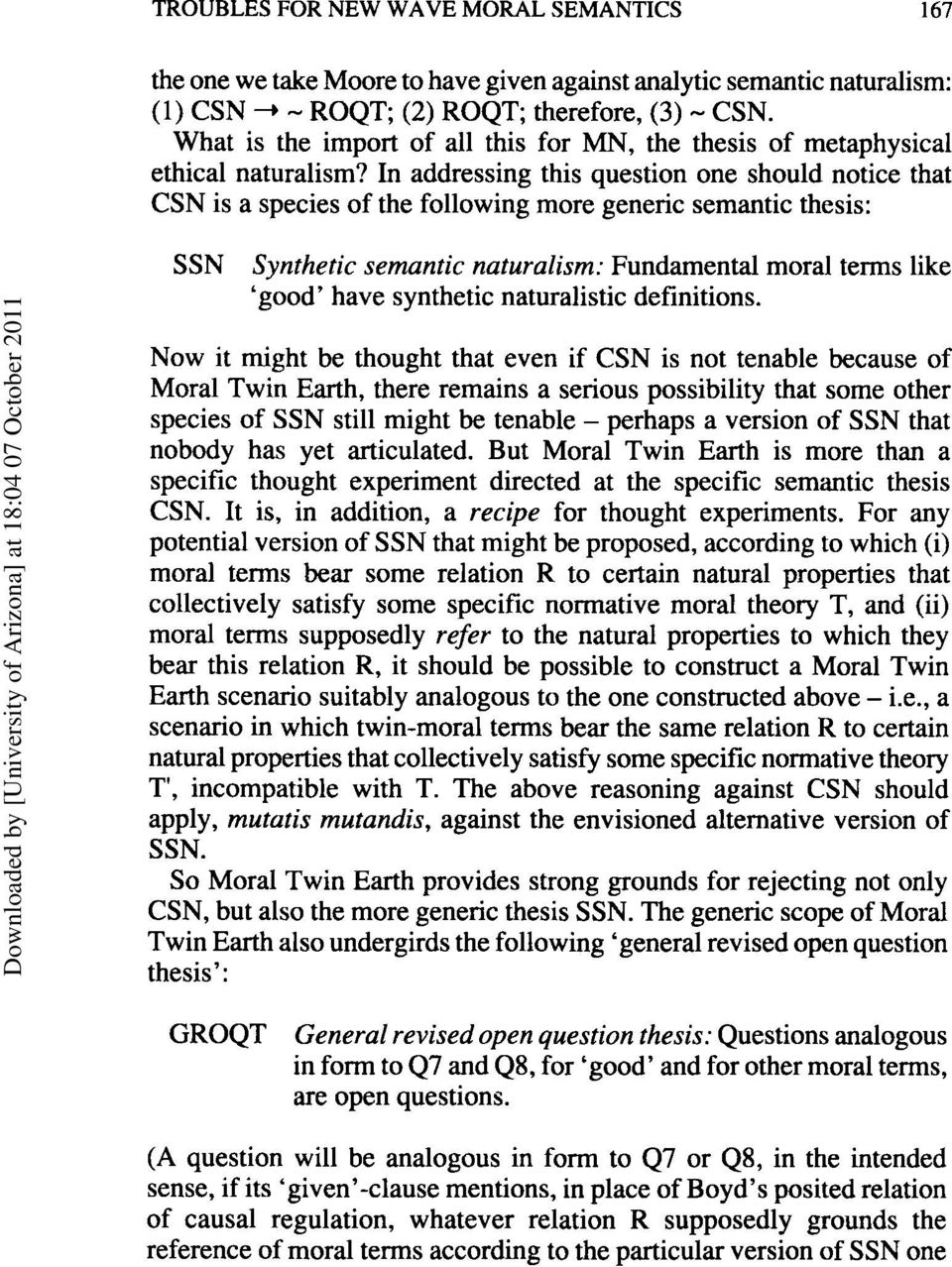 In addressing this question one should notice that CSN is a species of the following more generic semantic thesis: SSN Synthetic semantic naturalism: Fundamental moral terms like good have synthetic