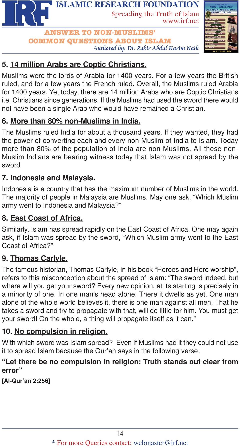 If the Muslims had used the sword there would not have been a single Arab who would have remained a Christian. 6. More than 80% non-muslims in India.