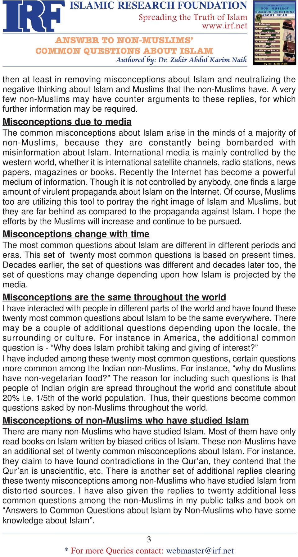 Misconceptions due to media The common misconceptions about Islam arise in the minds of a majority of non-muslims, because they are constantly being bombarded with misinformation about Islam.