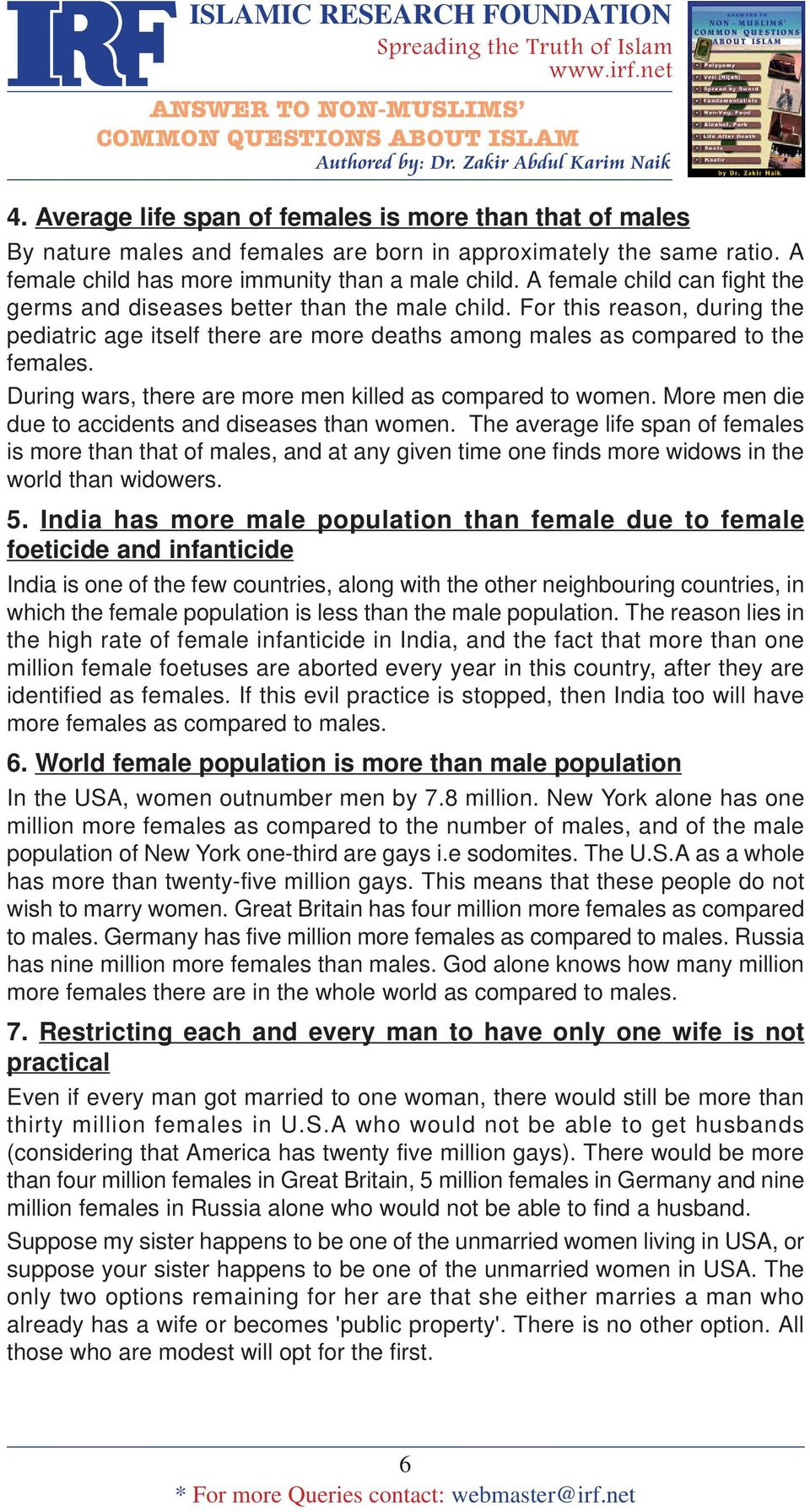 During wars, there are more men killed as compared to women. More men die due to accidents and diseases than women.