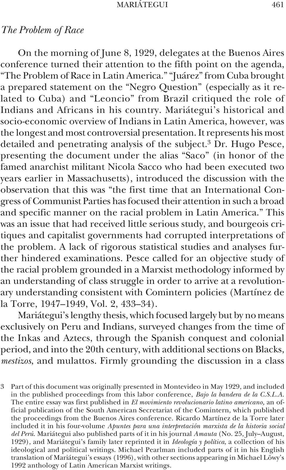 Mariátegui s historical and socio-economic overview of Indians in Latin America, however, was the longest and most controversial presentation.