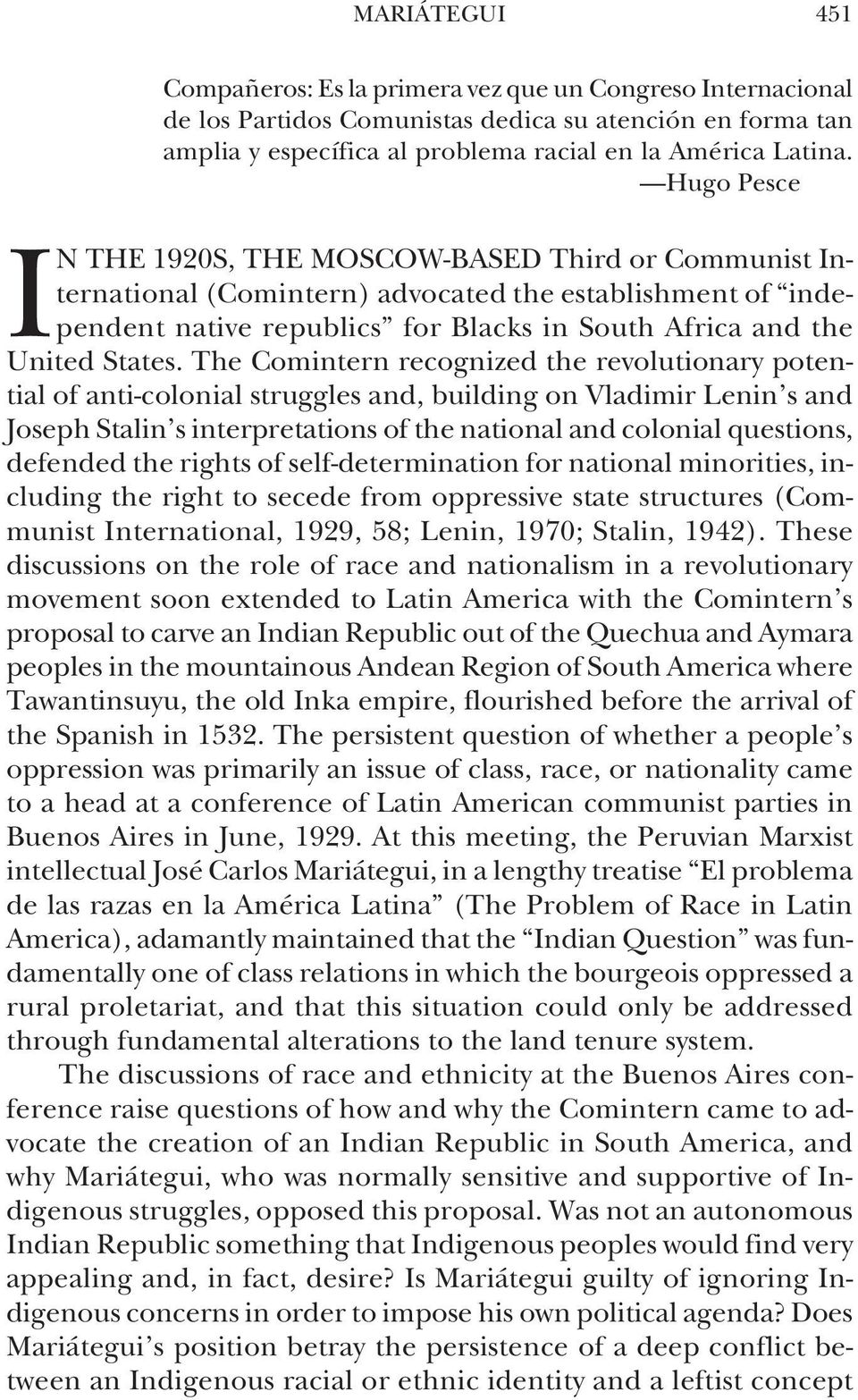 The Comintern recognized the revolutionary potential of anti-colonial struggles and, building on Vladimir Lenin s and Joseph Stalin s interpretations of the national and colonial questions, defended