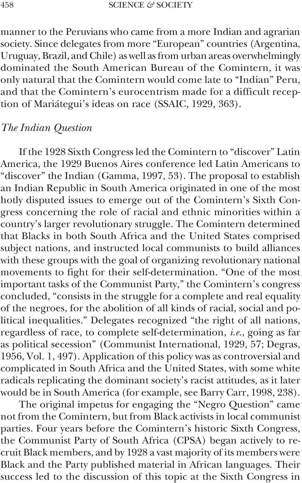 natural that the Comintern would come late to Indian Peru, and that the Comintern s eurocentrism made for a difficult reception of Mariátegui s ideas on race (SSAIC, 1929, 363).