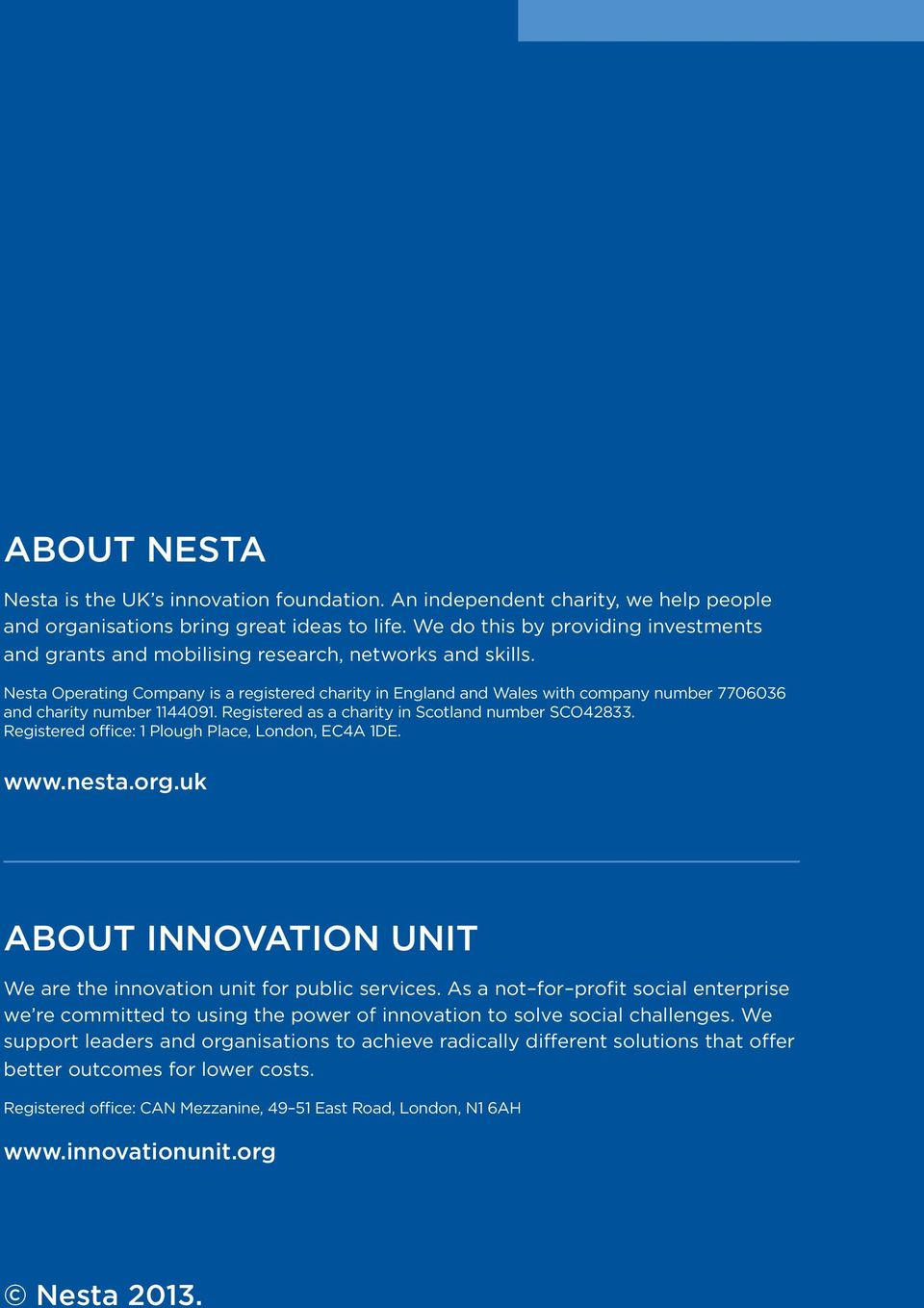 Nesta Operating Company is a registered charity in England and Wales with company number 7706036 and charity number 1144091. Registered as a charity in Scotland number SCO42833.