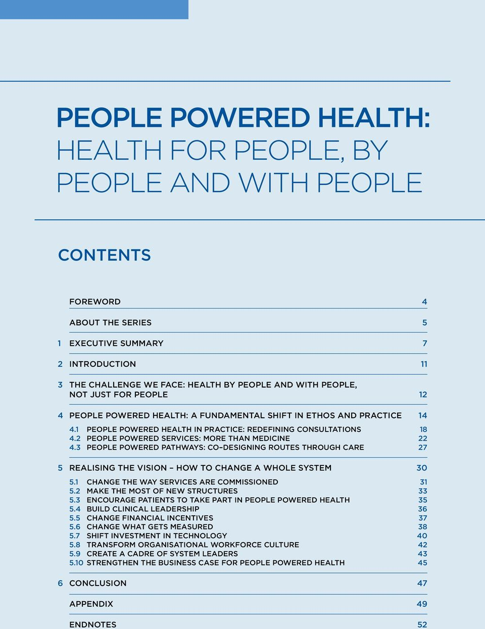 2 People Powered Services: more than medicine 22 4.3 People Powered Pathways: co designing routes through care 27 5 Realising the vision how to change a whole system 30 5.