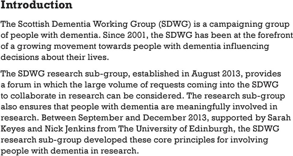 The SDWG research sub-group, established in August 2013, provides a forum in which the large volume of requests coming into the SDWG to collaborate in research can be considered.