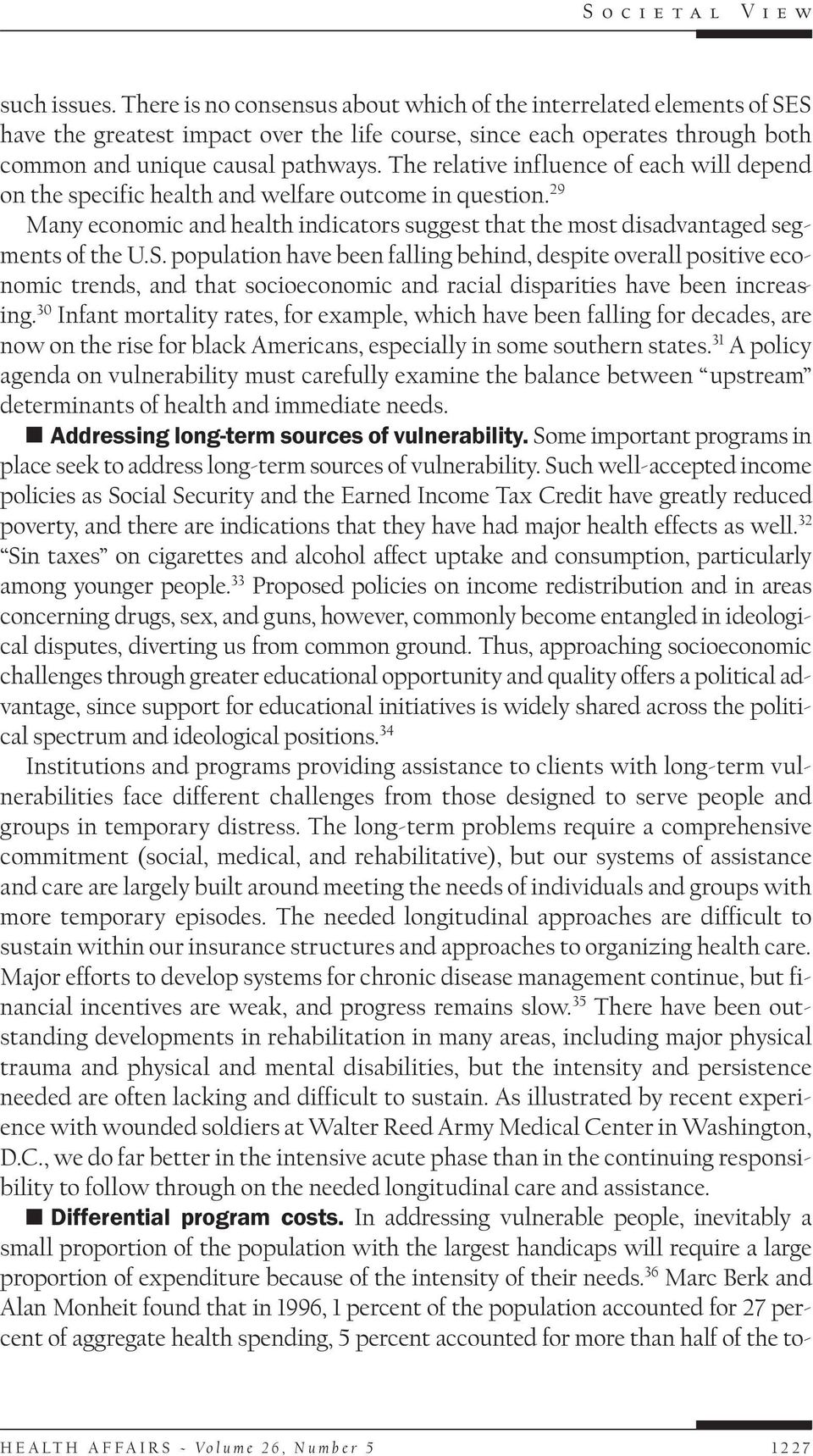 The relative influence of each will depend on the specific health and welfare outcome in question. 29 Many economic and health indicators suggest that the most disadvantaged segments of the U.S.