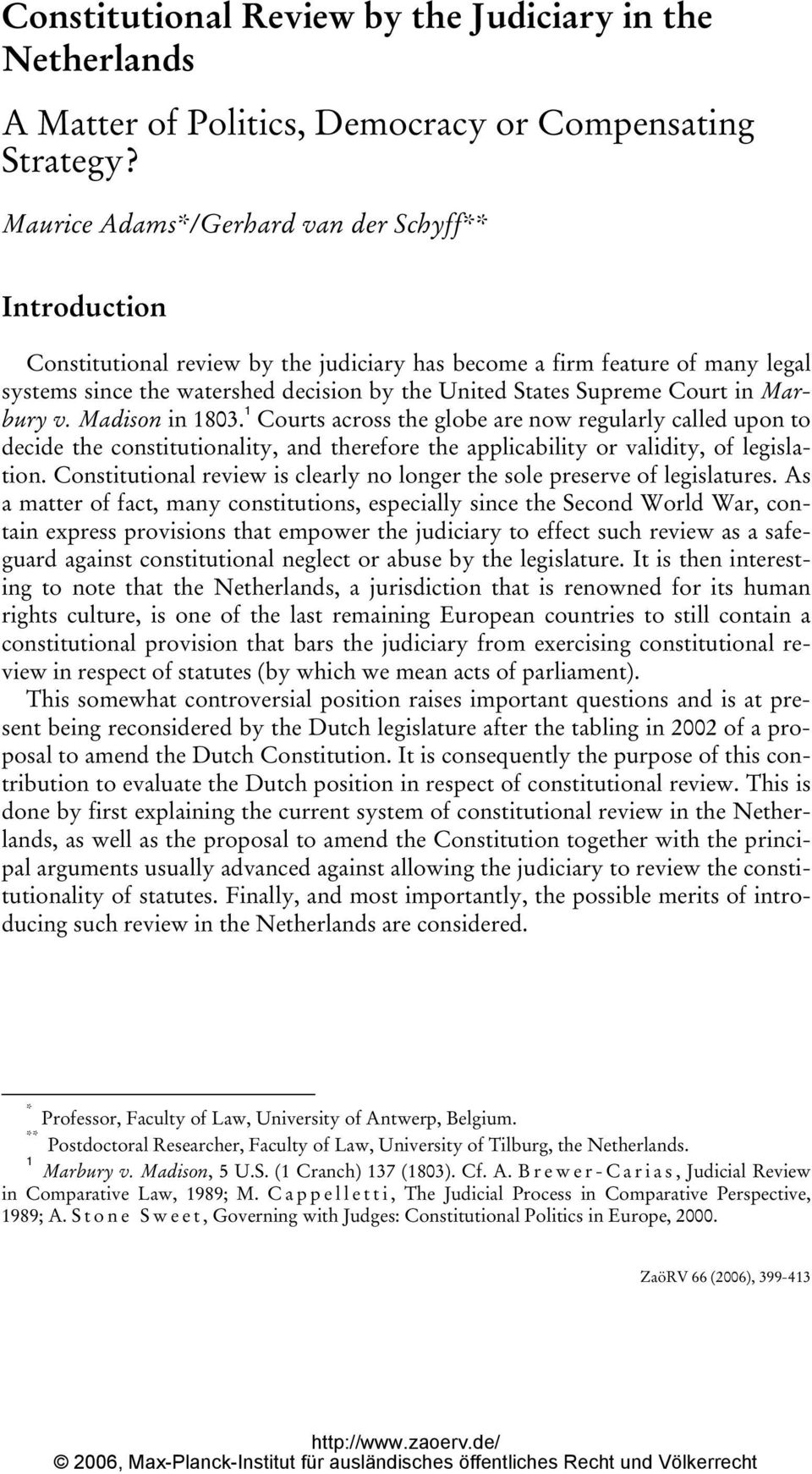Court in Marbury v. Madison in 1803. 1 Courts across the globe are now regularly called upon to decide the constitutionality, and therefore the applicability or validity, of legislation.