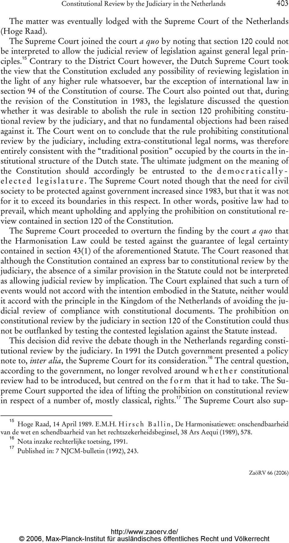 15 Contrary to the District Court however, the Dutch Supreme Court took the view that the Constitution excluded any possibility of reviewing legislation in the light of any higher rule whatsoever,